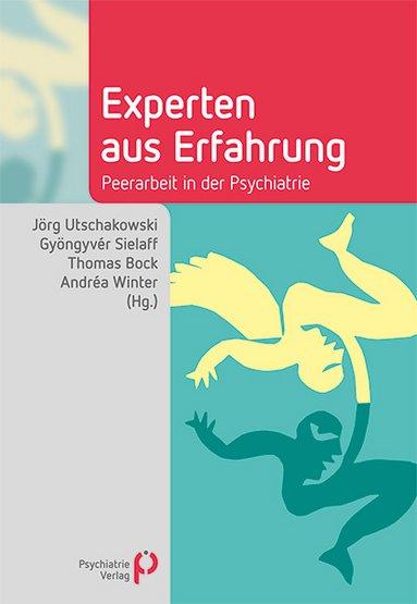 Jörg Utschakowski (Hg.), Gyöngyvér Sielaff (Hg.), Thomas Bock (Hg.), Andréa Winter (Hg.). 2016.  Experten aus Erfahrung. Peerarbeit in der Psychiatrie