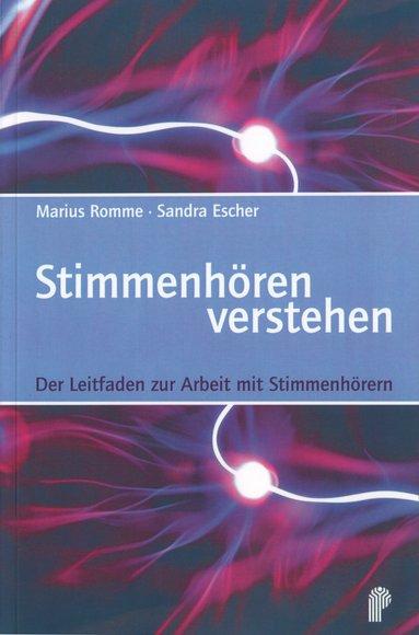 Marius Romme und Sandra Escher (2008/2013) Stimmenhören verstehen. Der Leitfaden zur Arbeit mit Stimmenhörern.